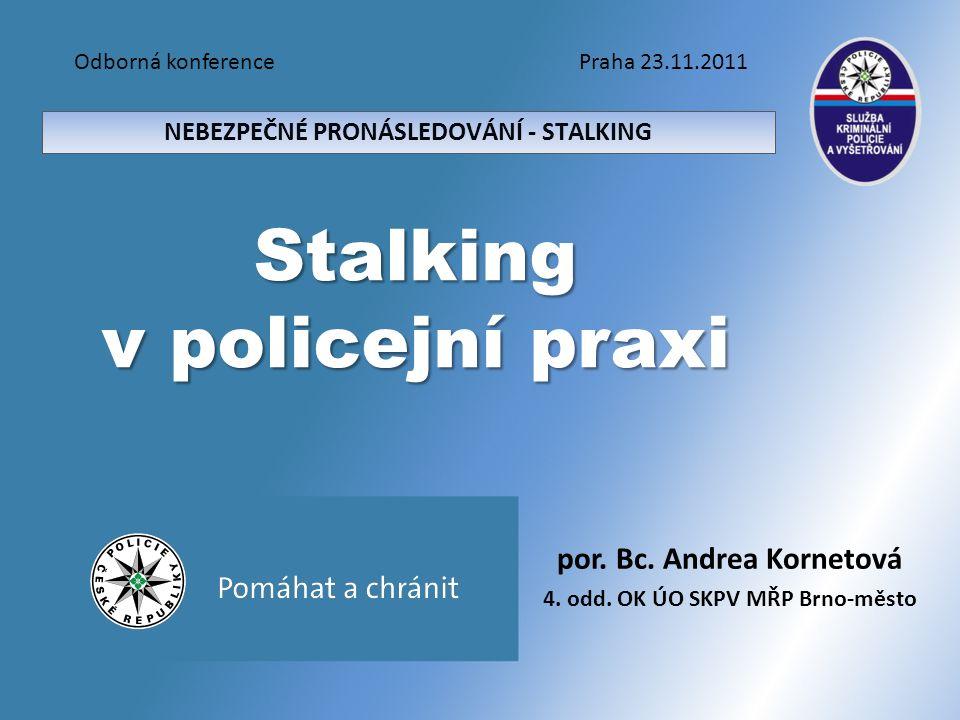 Stalking v policejní praxi Odborná konference Praha 23.11.2011 por.