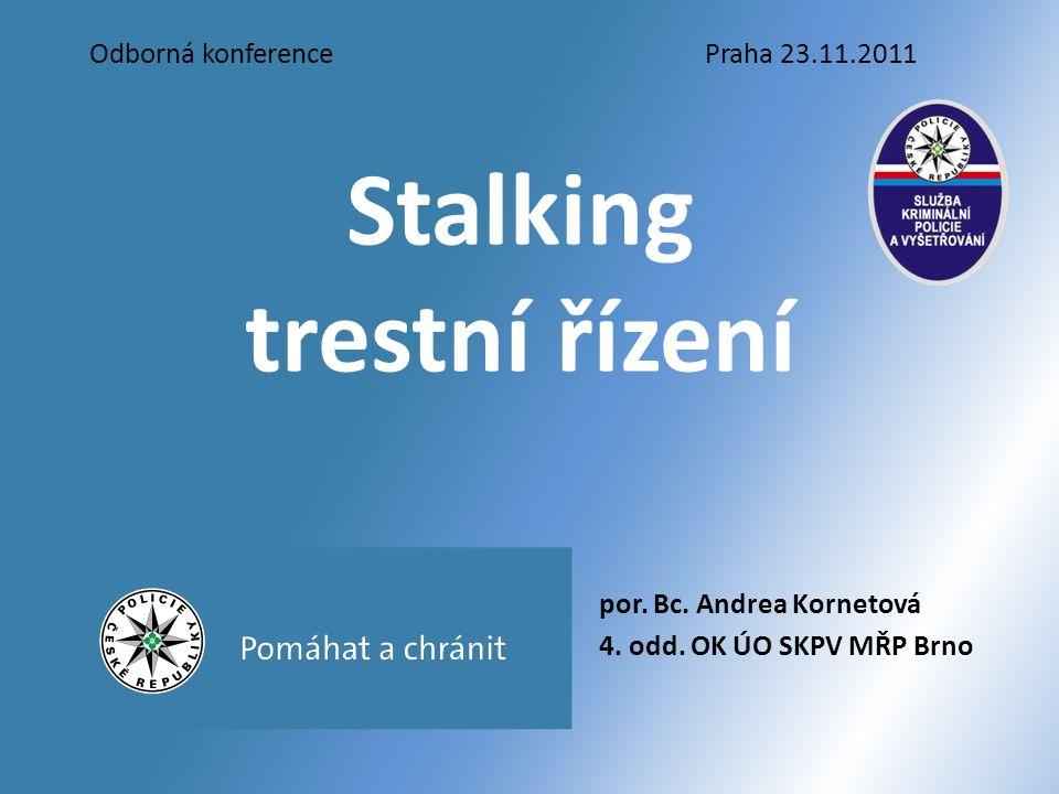 Stalking trestní řízení por. Bc. Andrea Kornetová 4.