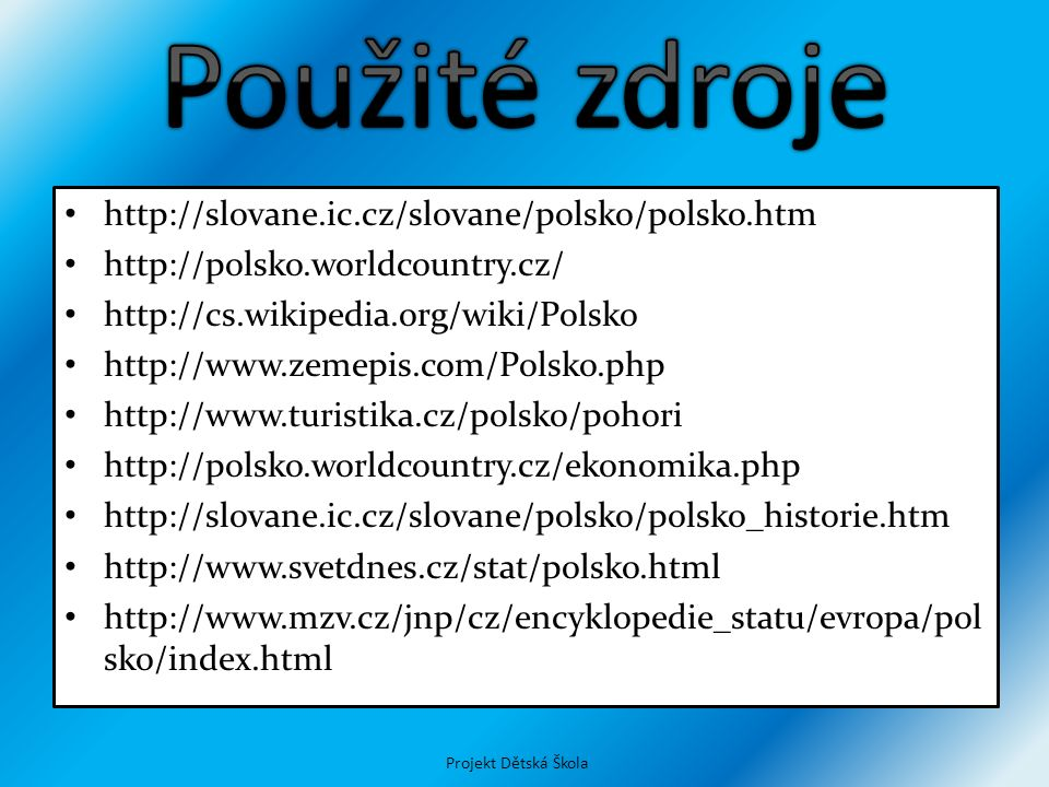 http://slovane.ic.cz/slovane/polsko/polsko.htm http://polsko.worldcountry.cz/ http://cs.wikipedia.org/wiki/Polsko http://www.zemepis.com/Polsko.php ht