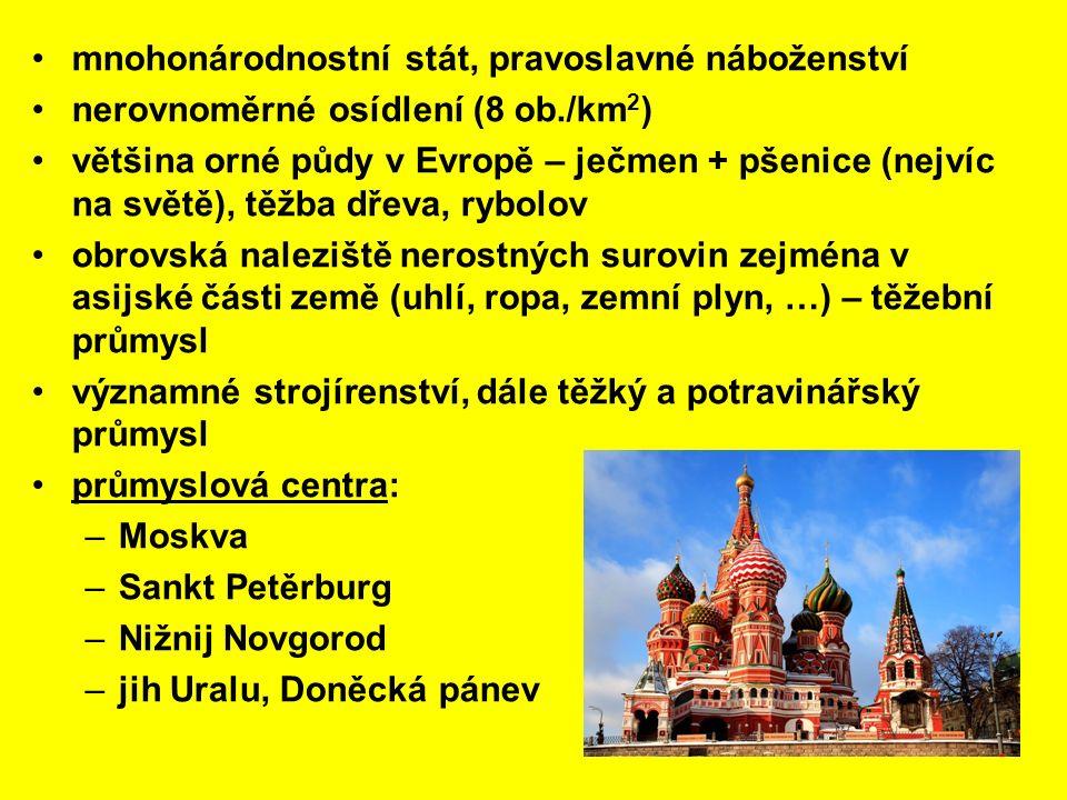 mnohonárodnostní stát, pravoslavné náboženství nerovnoměrné osídlení (8 ob./km 2 ) většina orné půdy v Evropě – ječmen + pšenice (nejvíc na světě), tě