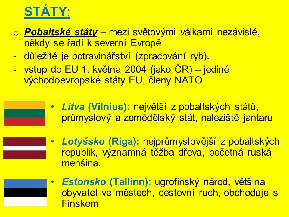 STÁTY: o Pobaltské státy – mezi světovými válkami nezávislé, někdy se řadí k severní Evropě -důležité je potravinářství (zpracování ryb). -vstup do EU