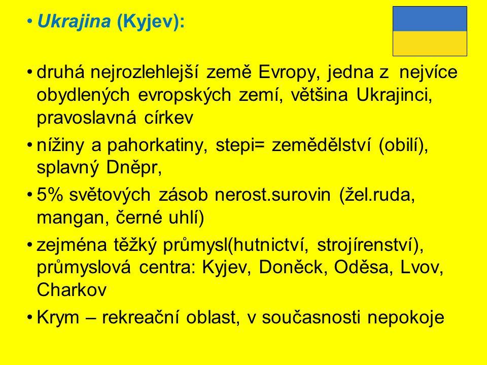 Ukrajina (Kyjev): druhá nejrozlehlejší země Evropy, jedna z nejvíce obydlených evropských zemí, většina Ukrajinci, pravoslavná církev nížiny a pahorka