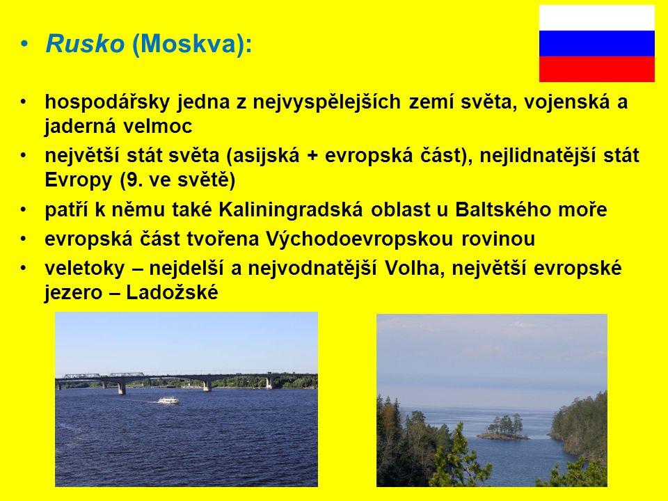 Rusko (Moskva): hospodářsky jedna z nejvyspělejších zemí světa, vojenská a jaderná velmoc největší stát světa (asijská + evropská část), nejlidnatější