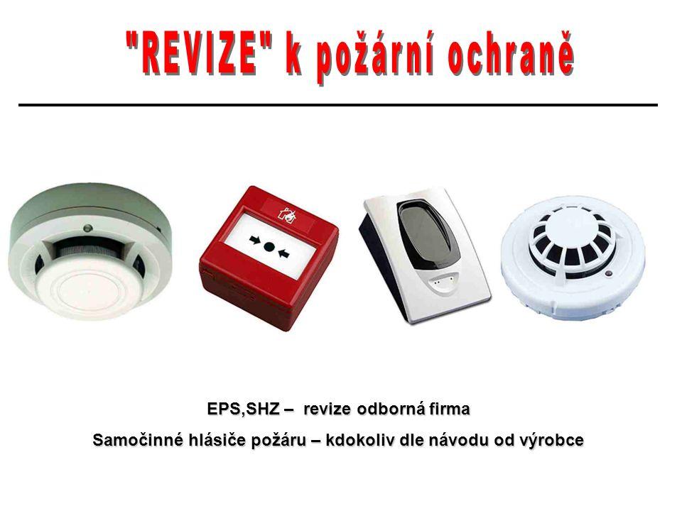 EPS,SHZ – revize odborná firma Samočinné hlásiče požáru – kdokoliv dle návodu od výrobce