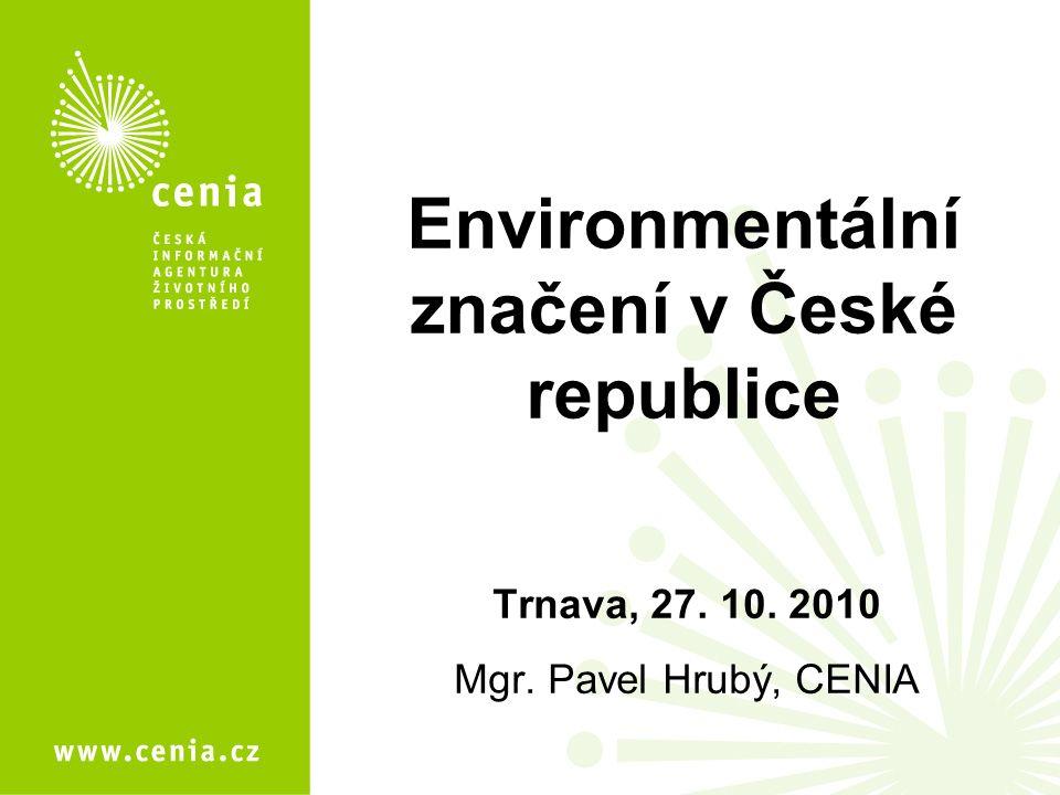 Environmentální značení v České republice Trnava, 27. 10. 2010 Mgr. Pavel Hrubý, CENIA