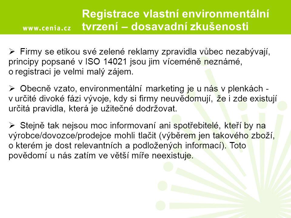 Registrace vlastní environmentální tvrzení – dosavadní zkušenosti  Firmy se etikou své zelené reklamy zpravidla vůbec nezabývají, principy popsané v ISO 14021 jsou jim víceméně neznámé, ojregistraci je velmi malý zájem.