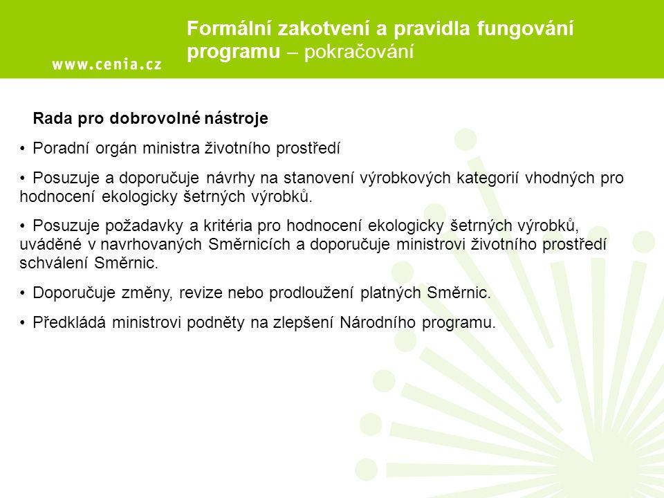 Formální zakotvení a pravidla fungování programu – pokračování CENIA Registruje a vyřizuje přihlášky žadatelů o ekoznačku Zajišťuje přípravu a zpracování technických zpráv a návrhů směrnic Poskytuje žadatelům i ostatním zájemcům systémovou informační podporu Na základě rozhodnutí ministra životního prostředí uzavírá s žadatelem licenční smlouvu, za kterou vybírá registrační poplatek.