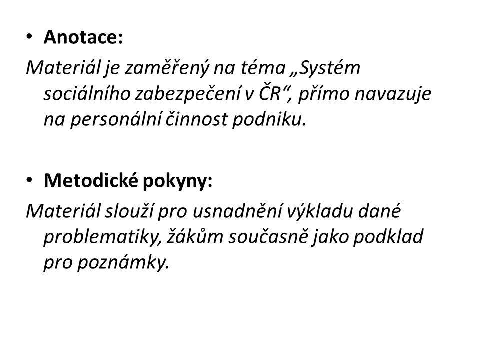 """Anotace: Materiál je zaměřený na téma """"Systém sociálního zabezpečení v ČR , přímo navazuje na personální činnost podniku."""