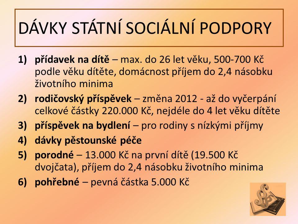 DÁVKY STÁTNÍ SOCIÁLNÍ PODPORY 1)přídavek na dítě – max.