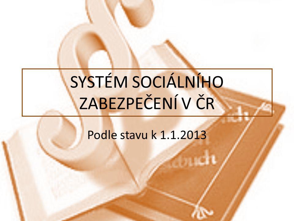 SYSTÉM SOCIÁLNÍHO ZABEZPEČENÍ V ČR Podle stavu k 1.1.2013