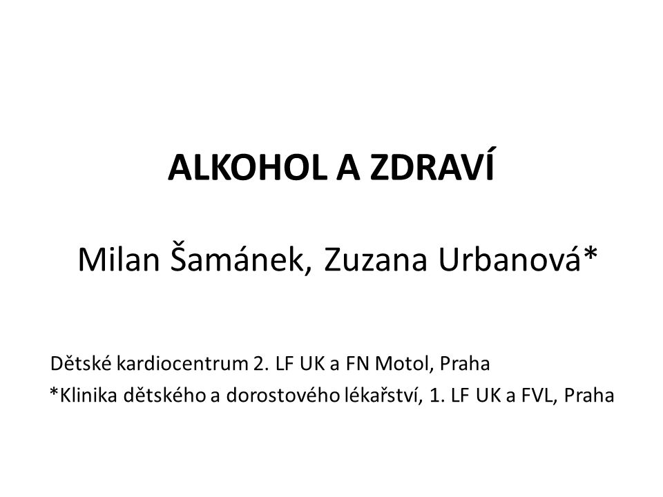 ALKOHOL A ZDRAVÍ Milan Šamánek, Zuzana Urbanová* Dětské kardiocentrum 2.