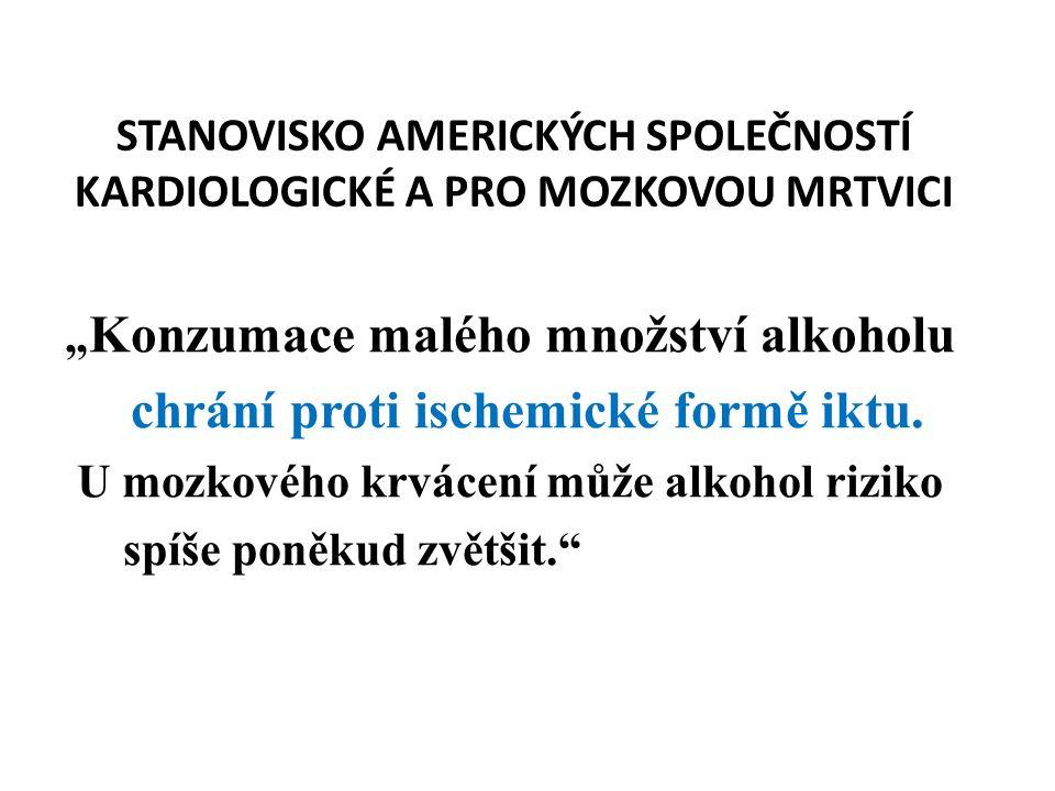 """STANOVISKO AMERICKÝCH SPOLEČNOSTÍ KARDIOLOGICKÉ A PRO MOZKOVOU MRTVICI """" Konzumace malého množství alkoholu chrání proti ischemické formě iktu."""