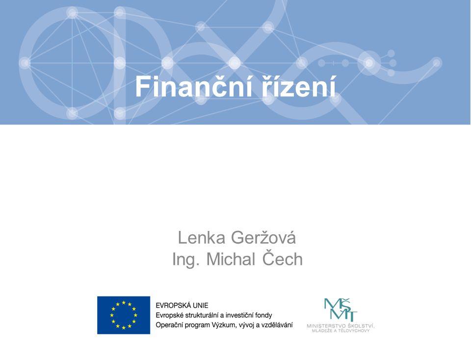 Finanční řízení Lenka Geržová Ing. Michal Čech