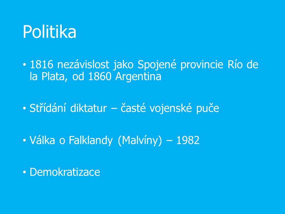 Politika 1816 nezávislost jako Spojené provincie Río de la Plata, od 1860 Argentina Střídání diktatur – časté vojenské puče Válka o Falklandy (Malvíny) – 1982 Demokratizace