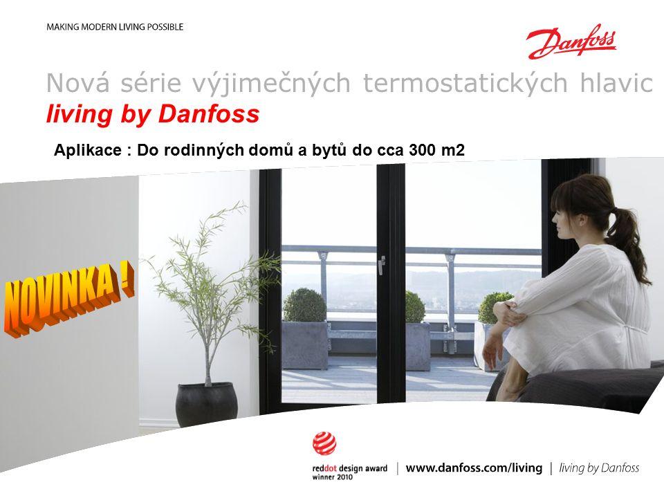 …%…% energy saving Nová série výjimečných termostatických hlavic living by Danfoss Aplikace : Do rodinných domů a bytů do cca 300 m2