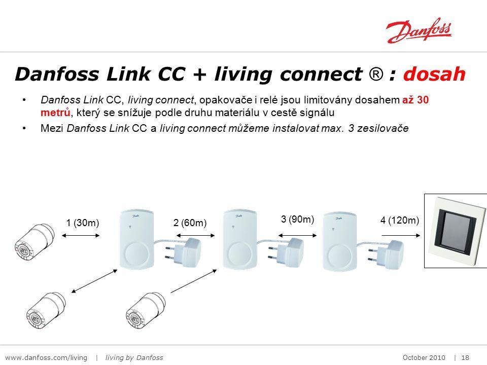 www.danfoss.com/living | living by Danfoss October 2010 | 18 Danfoss Link CC, living connect, opakovače i relé jsou limitovány dosahem až 30 metrů, který se snížuje podle druhu materiálu v cestě signálu Mezi Danfoss Link CC a living connect můžeme instalovat max.