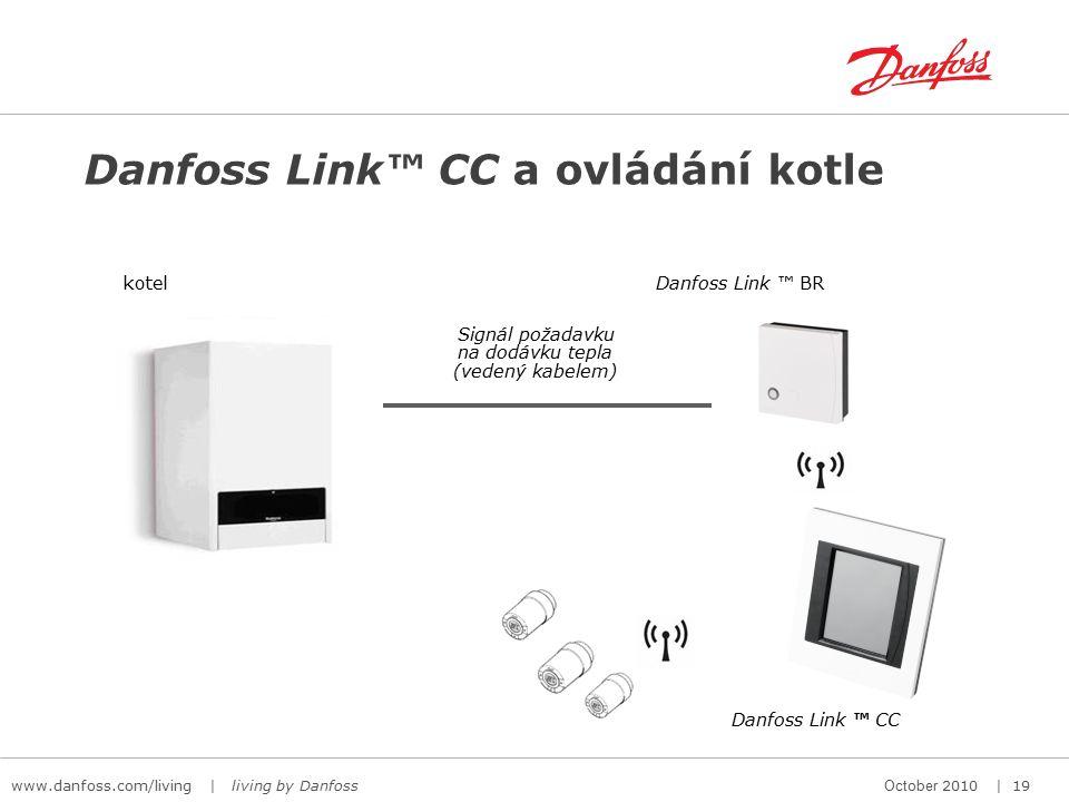 www.danfoss.com/living | living by Danfoss October 2010 | 19 Danfoss Link™ CC a ovládání kotle kotelDanfoss Link ™ BR Signál požadavku na dodávku tepla (vedený kabelem) Danfoss Link ™ CC
