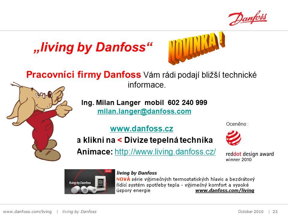 www.danfoss.com/living | living by Danfoss October 2010 | 23 Pracovníci firmy Danfoss Vám rádi podají bližší technické informace.