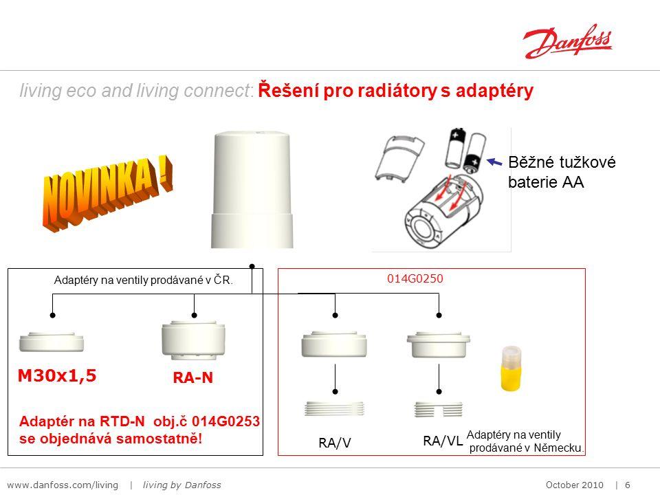 www.danfoss.com/living | living by Danfoss October 2010 | 6 M30x1,5 living eco and living connect: Řešení pro radiátory s adaptéry RA-N RA/V RA/VL 014G0250 Adaptér na RTD-N obj.č 014G0253 se objednává samostatně.