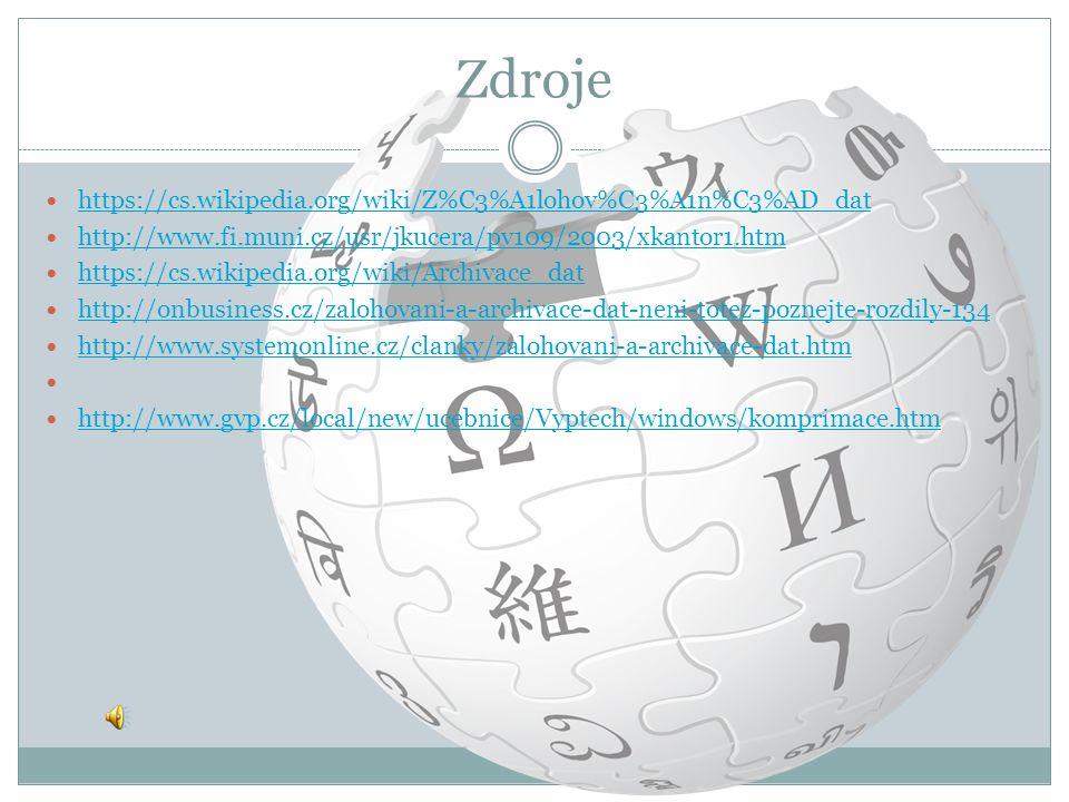 Zdroje https://cs.wikipedia.org/wiki/Z%C3%A1lohov%C3%A1n%C3%AD_dat http://www.fi.muni.cz/usr/jkucera/pv109/2003/xkantor1.htm https://cs.wikipedia.org/wiki/Archivace_dat http://onbusiness.cz/zalohovani-a-archivace-dat-neni-totez-poznejte-rozdily-134 http://www.systemonline.cz/clanky/zalohovani-a-archivace-dat.htm http://www.gvp.cz/local/new/ucebnice/Vyptech/windows/komprimace.htm