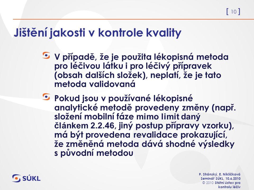 [ 10 ] P. Stránský, E. Niklíčková Seminář SÚKL, 10.6.2010 © 2010 Státní ústav pro kontrolu léčiv Jištění jakosti v kontrole kvality V případě, že je p