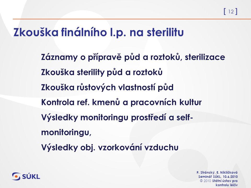 [ 12 ] P. Stránský, E. Niklíčková Seminář SÚKL, 10.6.2010 © 2010 Státní ústav pro kontrolu léčiv Zkouška finálního l.p. na sterilitu Záznamy o příprav