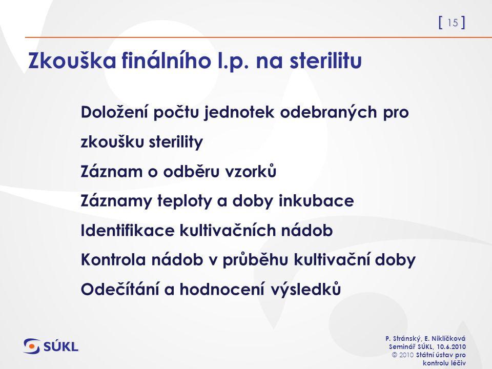 [ 15 ] P. Stránský, E. Niklíčková Seminář SÚKL, 10.6.2010 © 2010 Státní ústav pro kontrolu léčiv Zkouška finálního l.p. na sterilitu Doložení počtu je