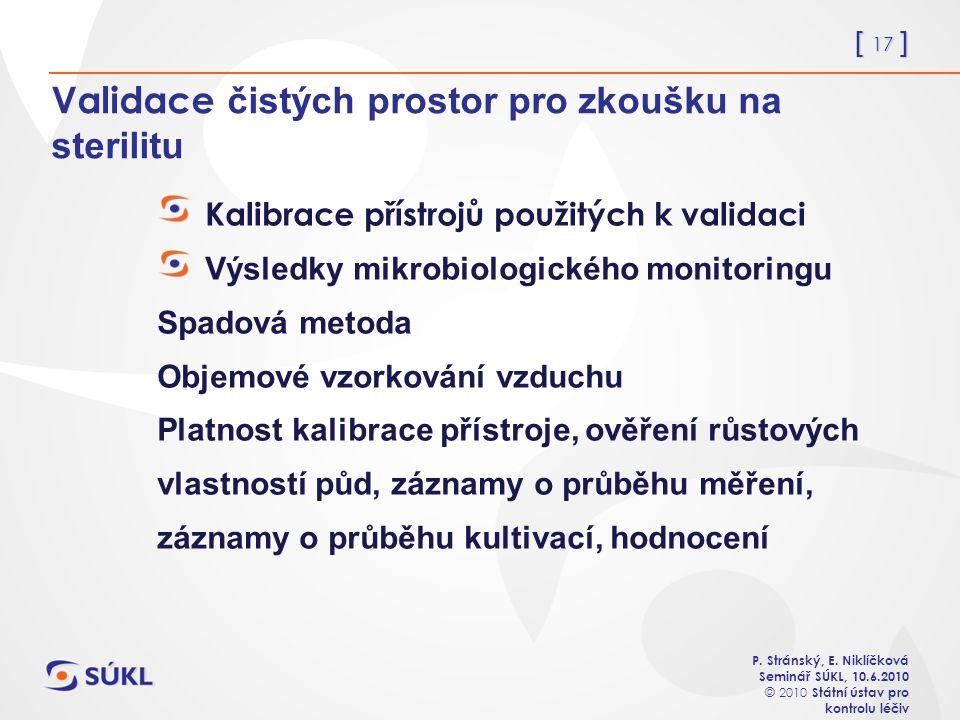 [ 17 ] P. Stránský, E. Niklíčková Seminář SÚKL, 10.6.2010 © 2010 Státní ústav pro kontrolu léčiv Validace čistých prostor pro zkoušku na sterilitu Kal