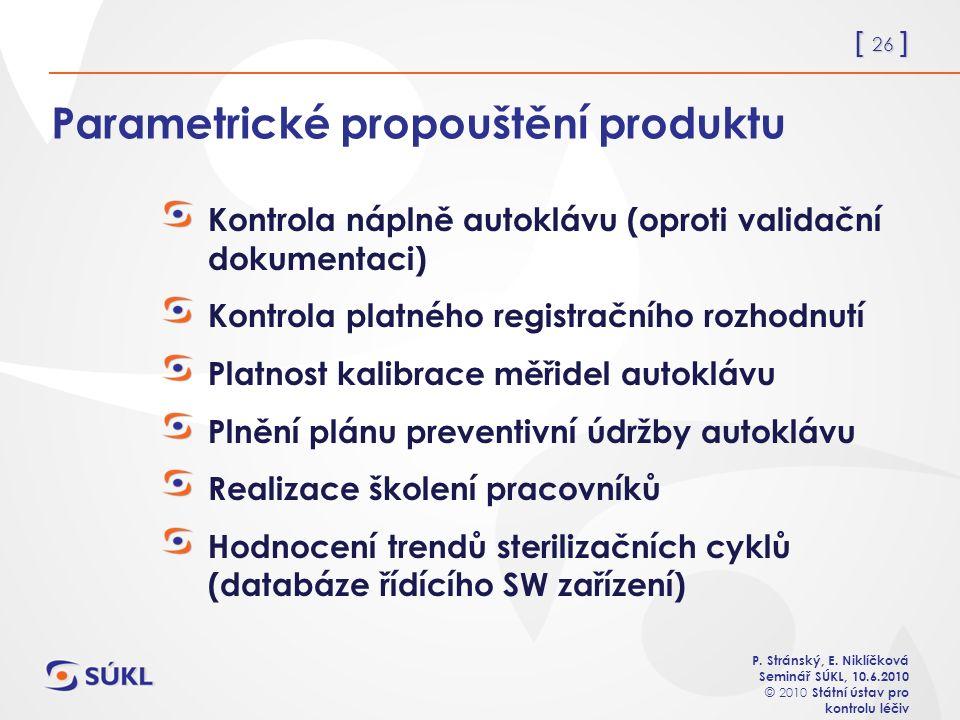 [ 26 ] P. Stránský, E. Niklíčková Seminář SÚKL, 10.6.2010 © 2010 Státní ústav pro kontrolu léčiv Parametrické propouštění produktu Kontrola náplně aut