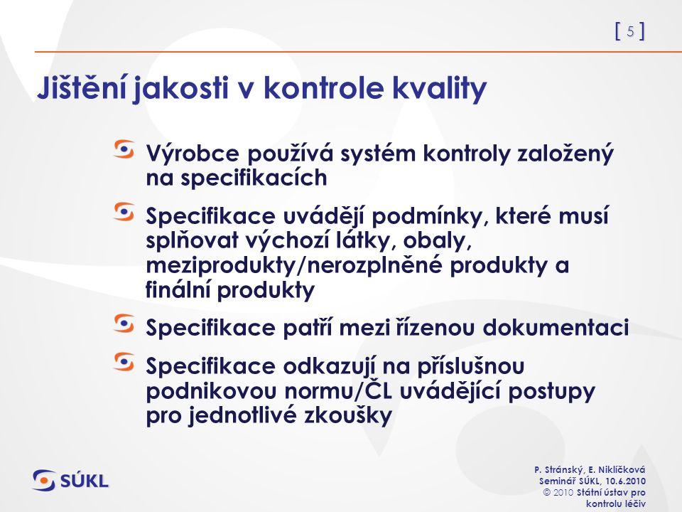 [ 5 ] P. Stránský, E. Niklíčková Seminář SÚKL, 10.6.2010 © 2010 Státní ústav pro kontrolu léčiv Jištění jakosti v kontrole kvality Výrobce používá sys