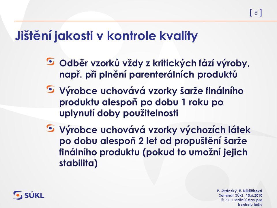 [ 8 ] P. Stránský, E. Niklíčková Seminář SÚKL, 10.6.2010 © 2010 Státní ústav pro kontrolu léčiv Jištění jakosti v kontrole kvality Odběr vzorků vždy z