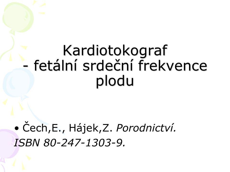Kardiotokograf - fetální srdeční frekvence plodu Čech,E., Hájek,Z. Porodnictví. ISBN 80-247-1303-9.