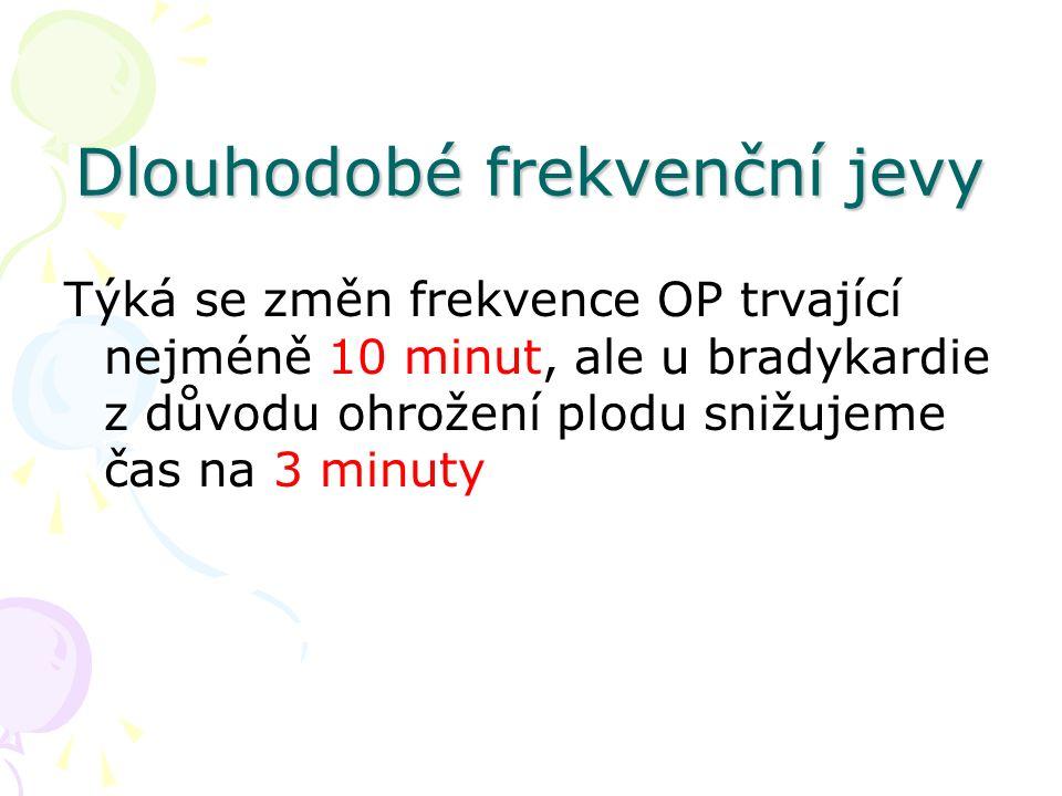 Dlouhodobé frekvenční jevy Týká se změn frekvence OP trvající nejméně 10 minut, ale u bradykardie z důvodu ohrožení plodu snižujeme čas na 3 minuty