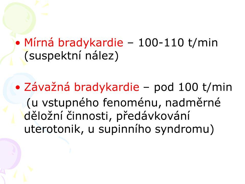 Mírná bradykardie – 100-110 t/min (suspektní nález) Závažná bradykardie – pod 100 t/min (u vstupného fenoménu, nadměrné děložní činnosti, předávkování uterotonik, u supinního syndromu)