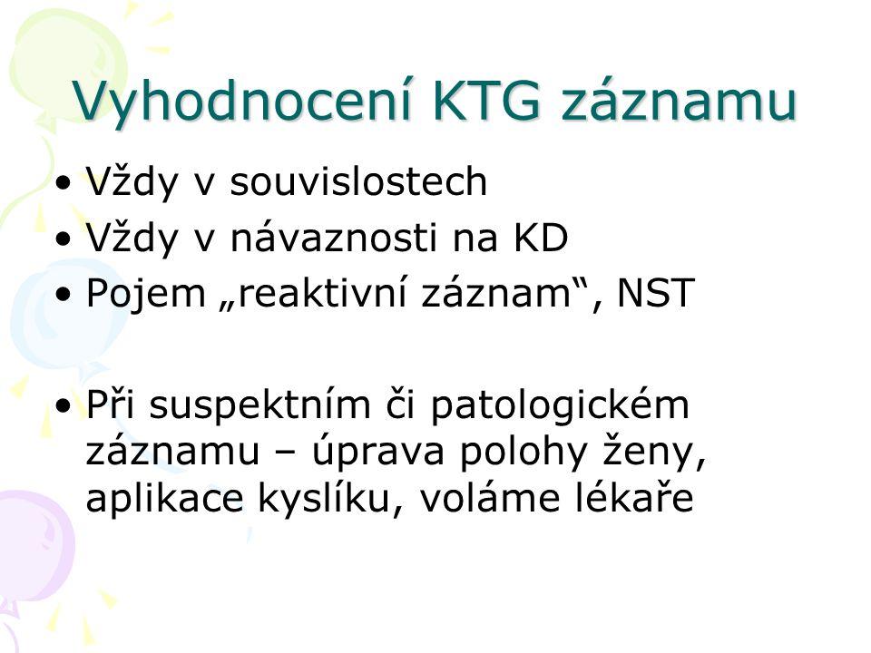 """Vyhodnocení KTG záznamu Vždy v souvislostech Vždy v návaznosti na KD Pojem """"reaktivní záznam , NST Při suspektním či patologickém záznamu – úprava polohy ženy, aplikace kyslíku, voláme lékaře"""