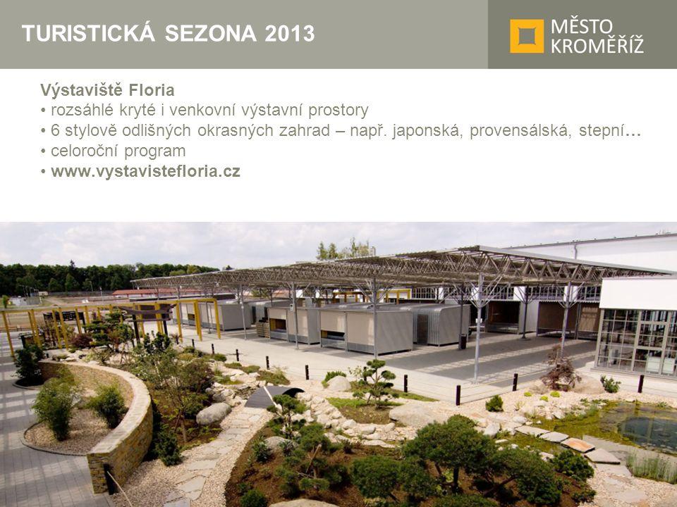TURISTICKÁ SEZONA 2013 Výstaviště Floria rozsáhlé kryté i venkovní výstavní prostory 6 stylově odlišných okrasných zahrad – např. japonská, provensáls