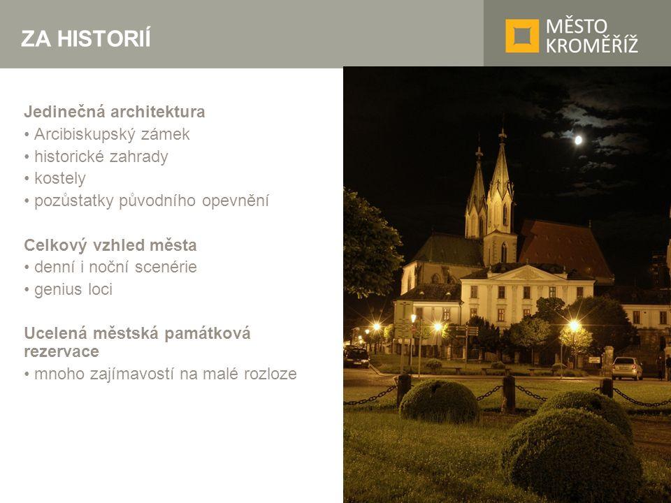 ZA HISTORIÍ Jedinečná architektura Arcibiskupský zámek historické zahrady kostely pozůstatky původního opevnění Celkový vzhled města denní i noční scenérie genius loci Ucelená městská památková rezervace mnoho zajímavostí na malé rozloze