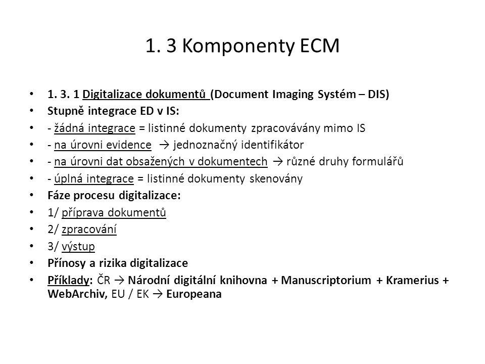 1. 3 Komponenty ECM 1. 3. 1 Digitalizace dokumentů (Document Imaging Systém – DIS) Stupně integrace ED v IS: - žádná integrace = listinné dokumenty zp