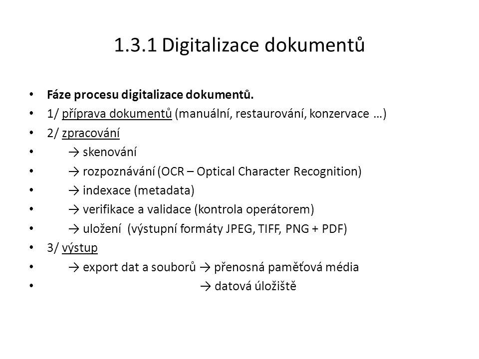 1.3.1 Digitalizace dokumentů Fáze procesu digitalizace dokumentů. 1/ příprava dokumentů (manuální, restaurování, konzervace …) 2/ zpracování → skenová