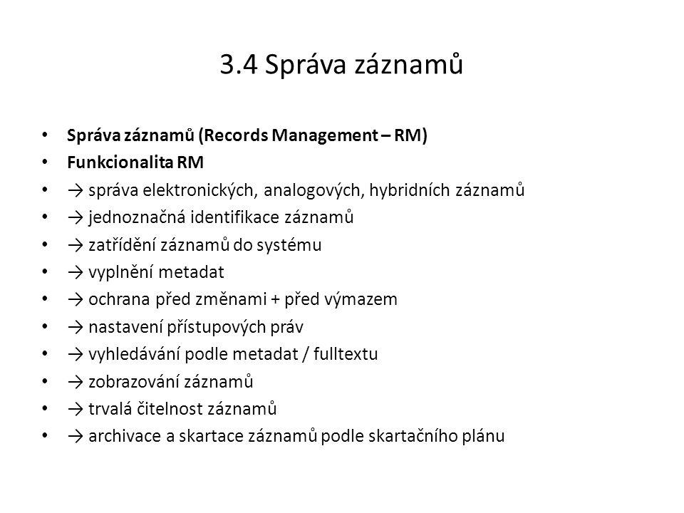 3.4 Správa záznamů Správa záznamů (Records Management – RM) Funkcionalita RM → správa elektronických, analogových, hybridních záznamů → jednoznačná id