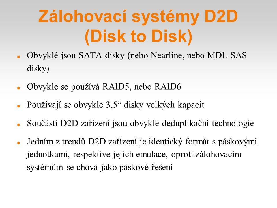 Zálohovací systémy D2D (Disk to Disk) Obvyklé jsou SATA disky (nebo Nearline, nebo MDL SAS disky) Obvykle se používá RAID5, nebo RAID6 Používají se o