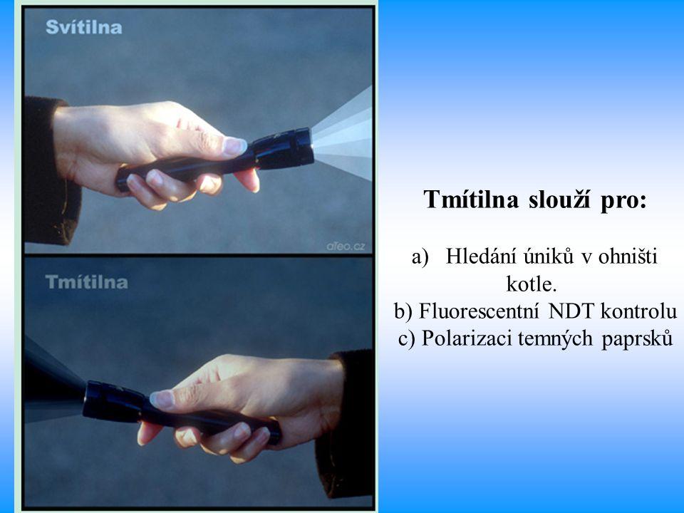 Tmítilna slouží pro: a)Hledání úniků v ohništi kotle. b) Fluorescentní NDT kontrolu c) Polarizaci temných paprsků