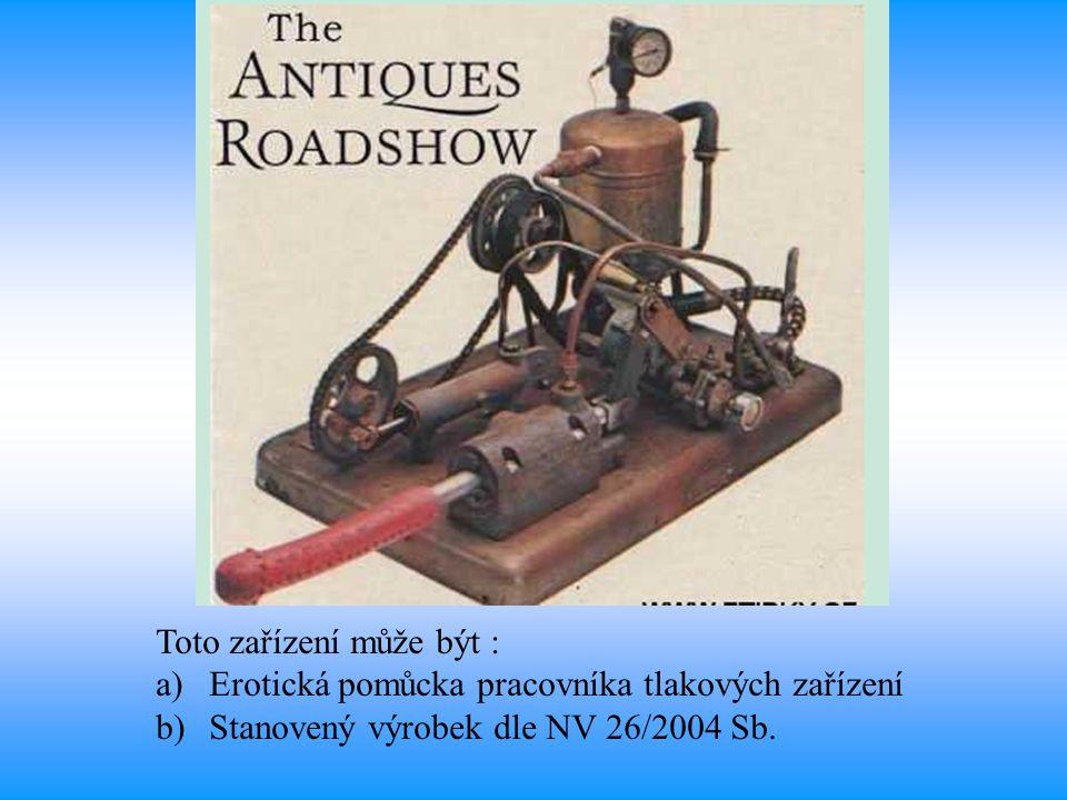 Toto zařízení může být : a)Erotická pomůcka pracovníka tlakových zařízení b)Stanovený výrobek dle NV 26/2004 Sb.