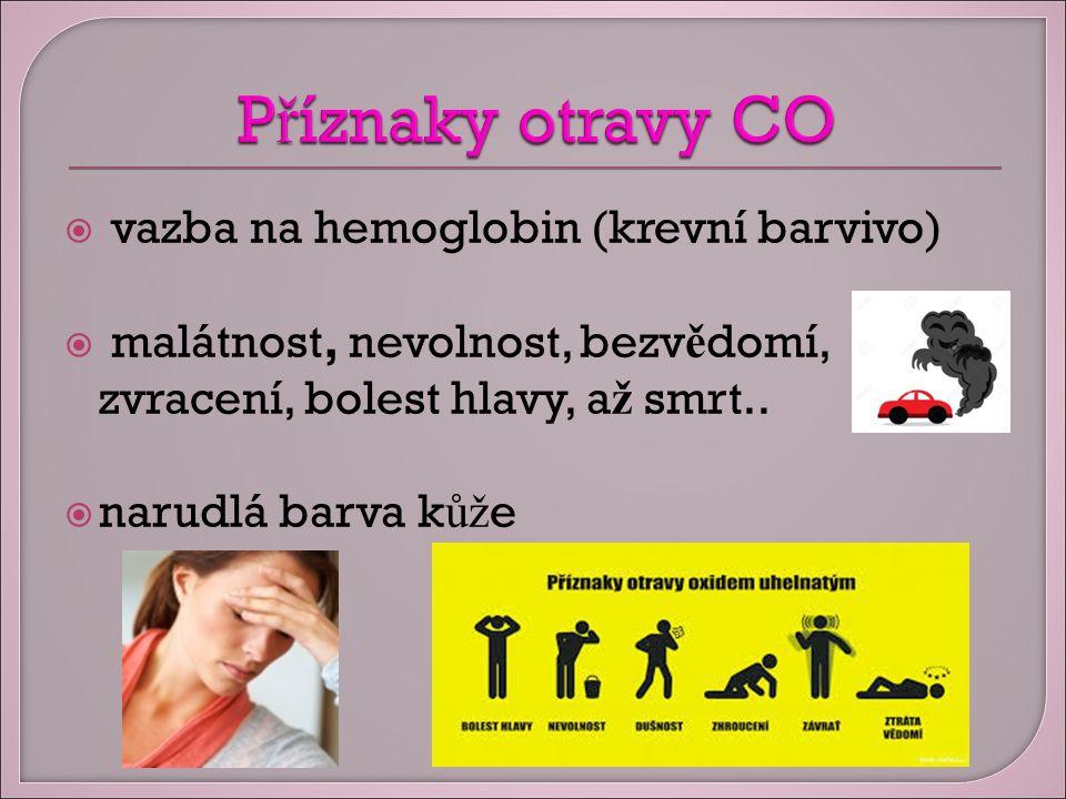  vazba na hemoglobin (krevní barvivo)  malátnost, nevolnost, bezv ě domí, zvracení, bolest hlavy, a ž smrt..