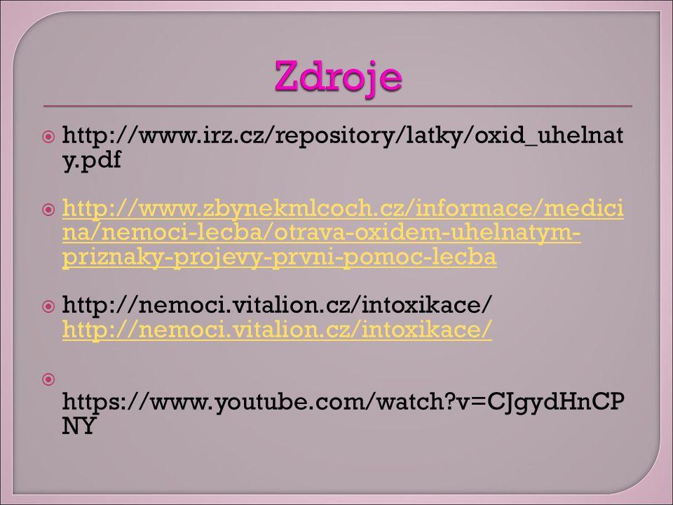  http://www.irz.cz/repository/latky/oxid_uhelnat y.pdf  http://www.zbynekmlcoch.cz/informace/medici na/nemoci-lecba/otrava-oxidem-uhelnatym- priznaky-projevy-prvni-pomoc-lecba http://www.zbynekmlcoch.cz/informace/medici na/nemoci-lecba/otrava-oxidem-uhelnatym- priznaky-projevy-prvni-pomoc-lecba  http://nemoci.vitalion.cz/intoxikace/ http://nemoci.vitalion.cz/intoxikace/ http://nemoci.vitalion.cz/intoxikace/  https://www.youtube.com/watch?v=CJgydHnCP NY