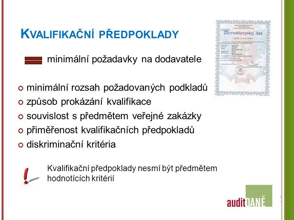 K VALIFIKAČNÍ PŘEDPOKLADY minimální požadavky na dodavatele minimální rozsah požadovaných podkladů způsob prokázání kvalifikace souvislost s předmětem veřejné zakázky přiměřenost kvalifikačních předpokladů diskriminační kritéria Kvalifikační předpoklady nesmí být předmětem hodnotících kritérií