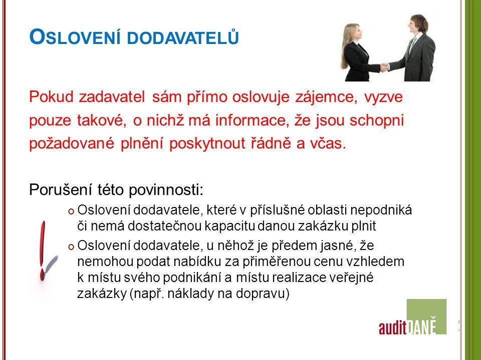 O SLOVENÍ DODAVATELŮ Pokud zadavatel sám přímo oslovuje zájemce, vyzve pouze takové, o nichž má informace, že jsou schopni požadované plnění poskytnout řádně a včas.
