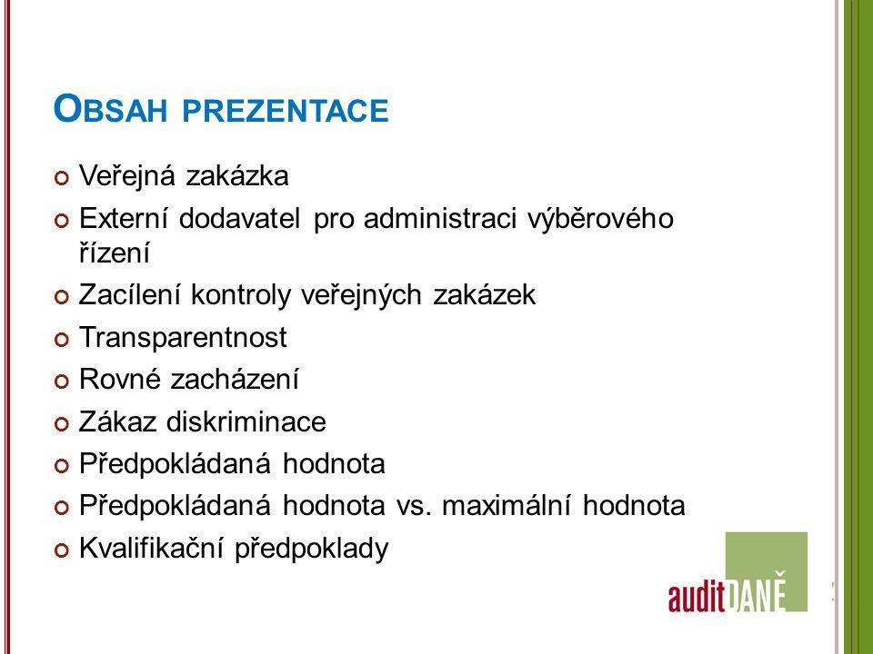 O BSAH PREZENTACE Veřejná zakázka Externí dodavatel pro administraci výběrového řízení Zacílení kontroly veřejných zakázek Transparentnost Rovné zachá