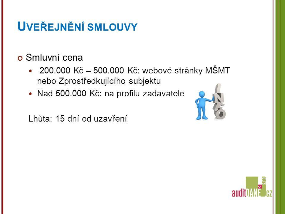 U VEŘEJNĚNÍ SMLOUVY Smluvní cena 200.000 Kč – 500.000 Kč: webové stránky MŠMT nebo Zprostředkujícího subjektu Nad 500.000 Kč: na profilu zadavatele Lhůta: 15 dní od uzavření