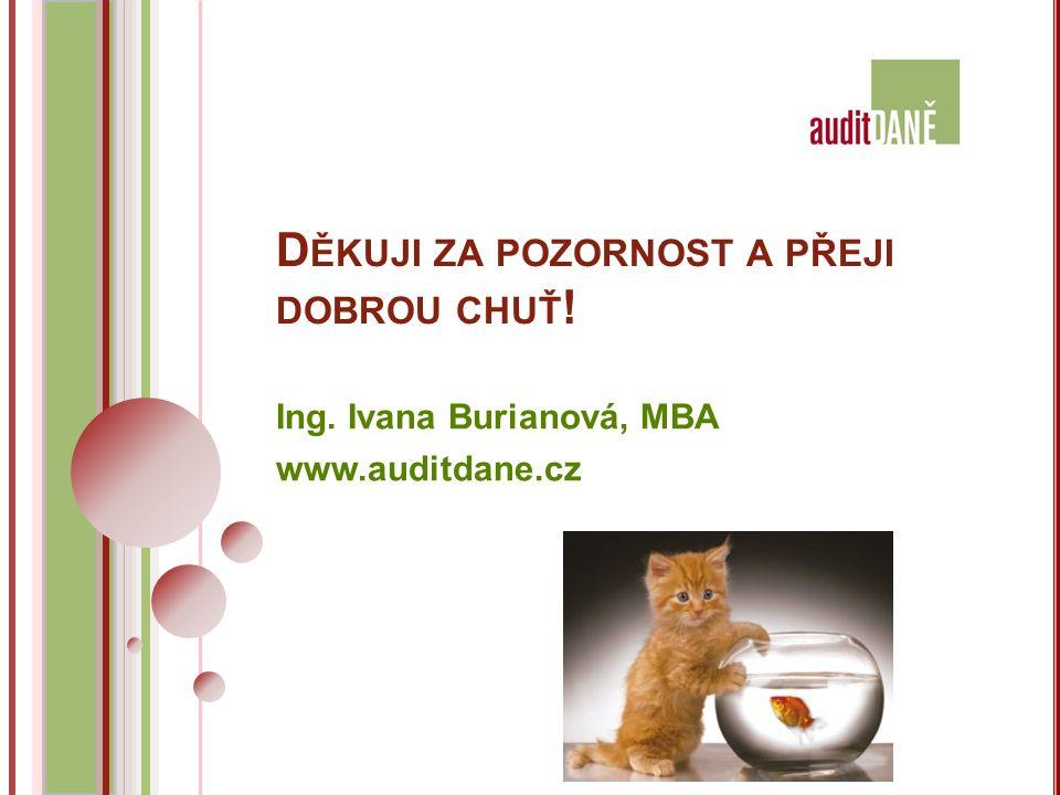 D ĚKUJI ZA POZORNOST A PŘEJI DOBROU CHUŤ ! Ing. Ivana Burianová, MBA www.auditdane.cz